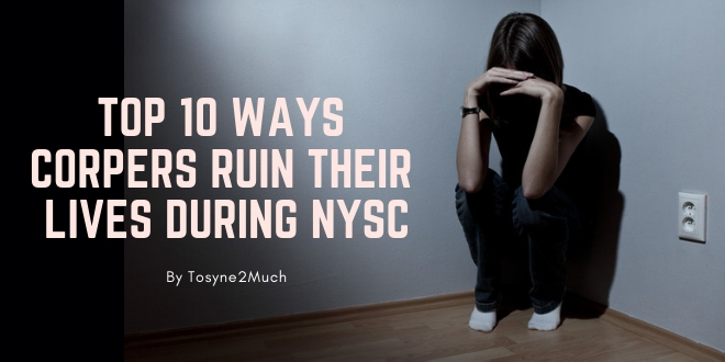 Top 10 Ways Corpers Ruin Their Lives During NYSC
