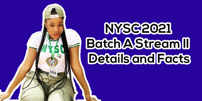 NYSC 2021 Batch A Stream II Details And Facts